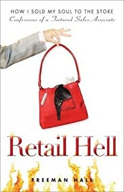 Retail Hell: How I Sold My Soul to the Store Confessions of a Tortured Sales Associate