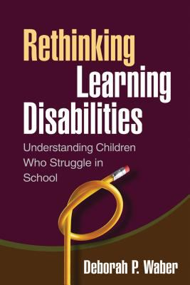 Rethinking Learning Disabilities: Understanding Children Who Struggle in School 9781606235652