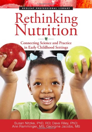 Rethinking Nutrition: Connecting Science and Practice in Early Childhood Settings 9781605540313