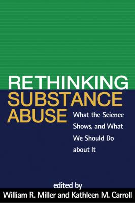 Rethinking Substance Abuse: What the Science Shows, and What We Should Do about It 9781606236987