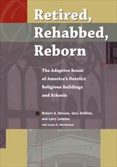 Retired, Rehabbed, Reborn: The Adaptive Reuse of America's Derelict Religious Buildings and Schools (Sacred Landmarks) 23441660