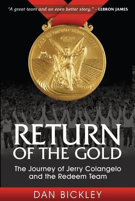 Return of the Gold: The Journey of Jerry Colangelo and the Redeem Team 9781600376375