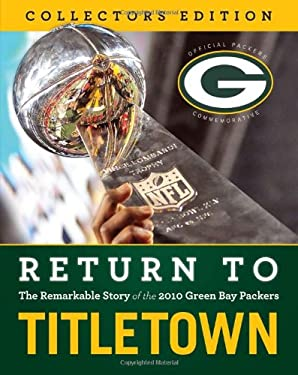 Return to Titletown: The Remarkable Story of the 2010 Green Bay Packers 9781600786464