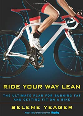 Ride Your Way Lean: The Ultimate Plan for Burning Fat and Getting Fit on a Bike 9781605294063