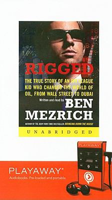 Rigged: The True Story of an Ivy League Kid Who Chnaged the World of Oil, from Wall Street to Dubai [With Headphones] 9781602527317