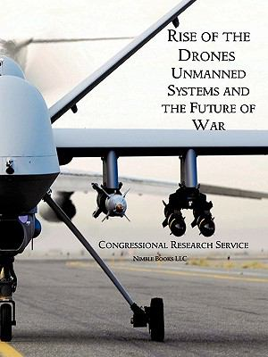 Rise of the Drones: Unmanned Systems and the Future of War 9781608880508