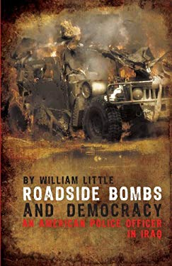 Roadside Bombs and Democracy: An American Police Officer in Iraq 9781606048269
