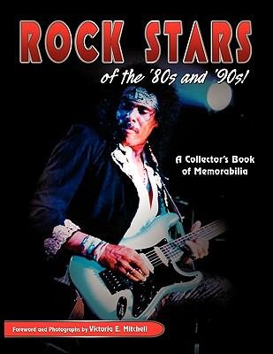 Rock Stars of the 80's and 90's!, a Collector's Book of Memorabilia 9781606936030