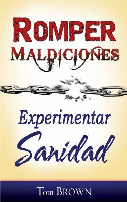 Romper Maldiciones: Experimentar Sanidad = Breaking Curses 9781603742641