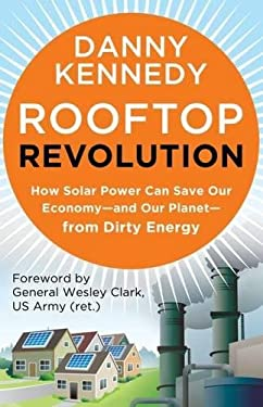 Rooftop Revolution: How Solar Power Can Save Our Economyand Our Planetfrom Dirty Energy 9781609946647