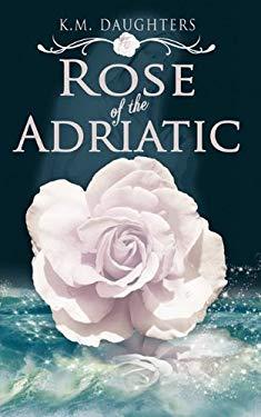 Rose of the Adriatic 9781601546395