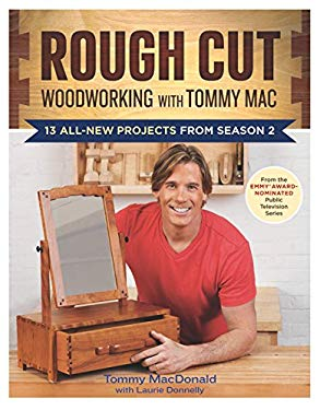Rough Cut--Woodworking with Tommy Mac: 13 All-New Projects from Season 2 9781600858215