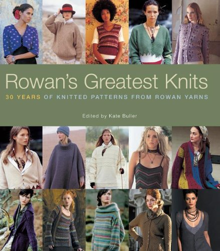 Rowan's Greatest Knits: 30 Years of Knitted Patterns from Rowan Yarns 9781600852503