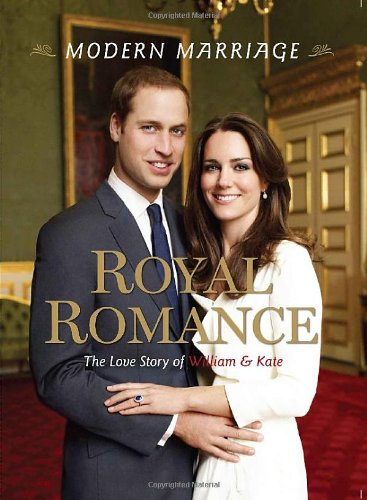 Modern Marriage, Royal Romance: The Love Story of William & Kate 9781600786051