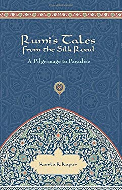 Rumi's Tales from the Silk Road: A Pilgrimage to Paradise 9781601090492