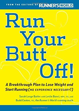Run Your Butt Off!: A Breakthrough Plan to Lose Weight and Start Running (No Experience Necessary!) 9781605294049