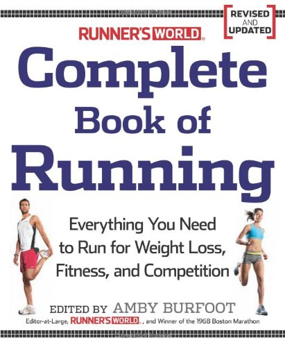 Runner's World Complete Book of Running: Everything You Need to Run for Weight Loss, Fitness, and Competition 9781605295794