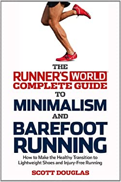 Runner's World Complete Guide to Minimalism and Barefoot Running: Everything You Need to Know to Make the Healthy Transition to Minimalist Shoes and B 9781609612221