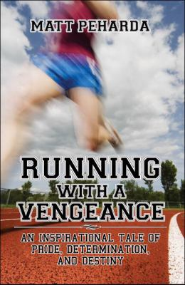 Running with a Vengeance: An Inspirational Tale of Pride, Determination, and Destiny