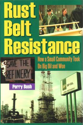 Rust Belt Resistance: How a Small Community Took on Big Oil and Won 9781606351178