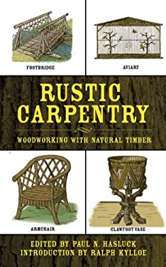 Rustic Carpentry: Woodworking with Natural Timber 9781602391215