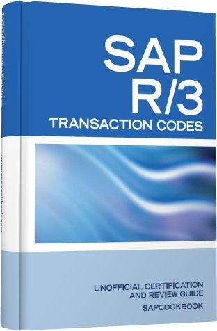 SAP R/3 Transaction Codes: SAP R3 Fico, HR, MM, SD, Basis Transaction Code Reference 9781603320122