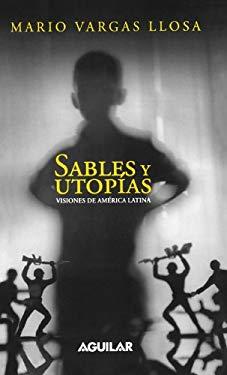 Sables y Utopias /Essays by Vargas Llosa: Visiones de America Latina /His Vision about Latin America