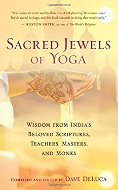 Sacred Jewels of Yoga: Wisdom from India's Beloved Scriptures, Teachers, Masters, and Monks 9781608680405