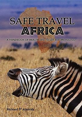 Safe Travel Africa: A Handbook of Health Tips to Get Before You Go 9781605945583