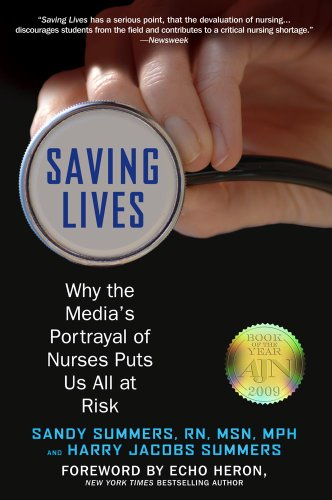 Saving Lives: Why the Media's Portrayal of Nurses Puts Us All at Risk 9781607146605