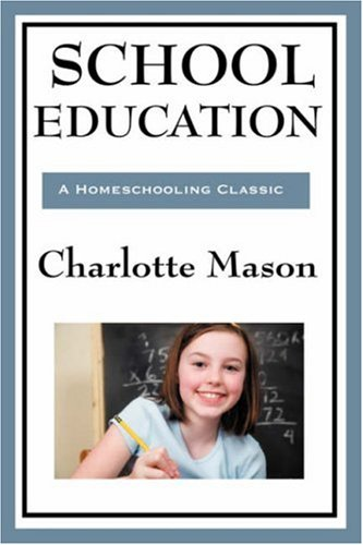 School Education: Volume III of Charlotte Mason's Original Homeschooling Series 9781604594300