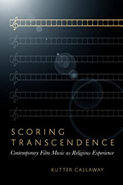 Scoring Transcendence: Contemporary Film Music as Religious Experience 9781602585355