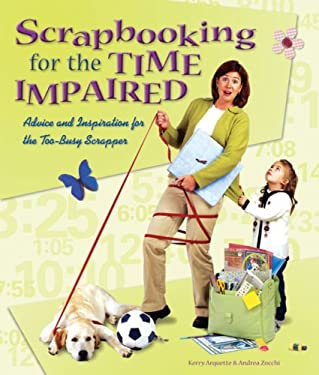 Scrapbooking for the Time Impaired: Advice and Inspiration for the Too-Busy Scrapper 9781600590030