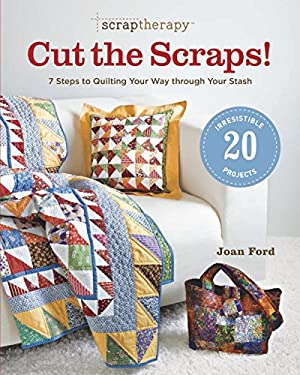 Scrap Therapy Cut the Scraps!: 7 Steps to Quilting Your Way Through Your Stash 9781600853333