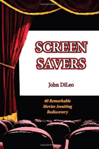 Screen Savers: 40 Remarkable Movies Awaiting Rediscovery 9781601826541