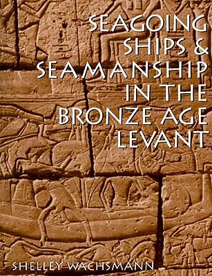 Seagoing Ships & Seamanship in the Bronze Age Levant 9781603440806