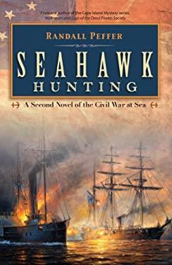 Seahawk Hunting: A Novel of the Civil War at Sea 9781606480342