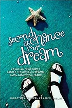 Second Chance at Your Dream: Engaging Your Body's Energy Resources for Optimal Aging, Creativity, and Health 9781604150384