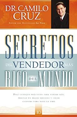 Secretos del Vendedor Mas Rico del Mundo: Diez Consejos Practicos Para Vender Mas, Prestar un Mejor Servicio y Crear Clientes Para Toda la Vida 9781602551480