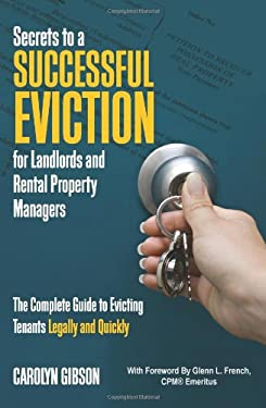 Secrets to a Successful Eviction for Landlords and Rental Property Managers: The Complete Guide to Evicting Tenants Legally and Quickly 9781601382726