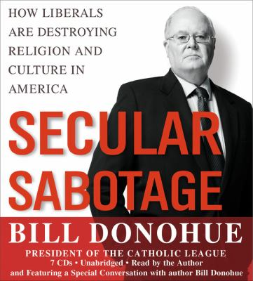 Secular Sabotage: How Liberals Are Destroying Religion and Culture in America 9781600249372