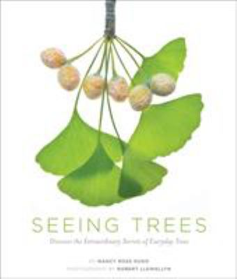 Seeing Trees: Discover the Extraordinary Secrets of Everyday Trees 9781604692198