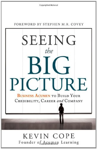 Seeing the Big Picture: Business Acumen to Build Your Credibility, Career, and Company 9781608322466