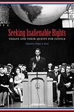 Seeking Inalienable Rights: Texans and Their Quests for Justice 9781603441186