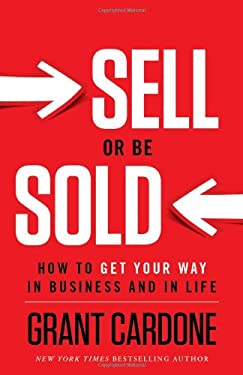 Sell or Be Sold: How to Get Your Way in Business and in Life 9781608322565