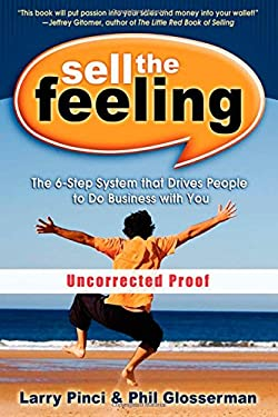 Sell the Feeling: The 6-Step System That Drives People to Do Business with You 9781600372797