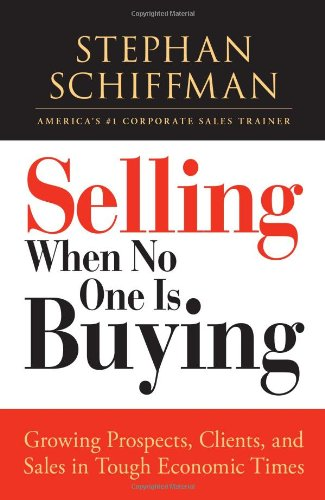 Selling When No One Is Buying: Growing Prospects, Clients, and Sales in Tough Economic Times 9781605506609