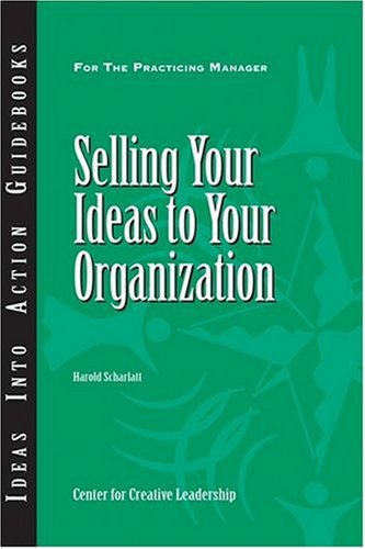 Selling Your Ideas to Your Organization 9781604910254