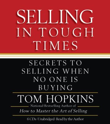 Selling in Tough Times: Secrets to Selling When No One Is Buying 9781600249259