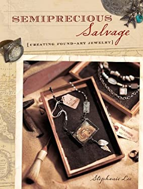 Semiprecious Salvage: Creating Found Object Jewelry 9781600610196